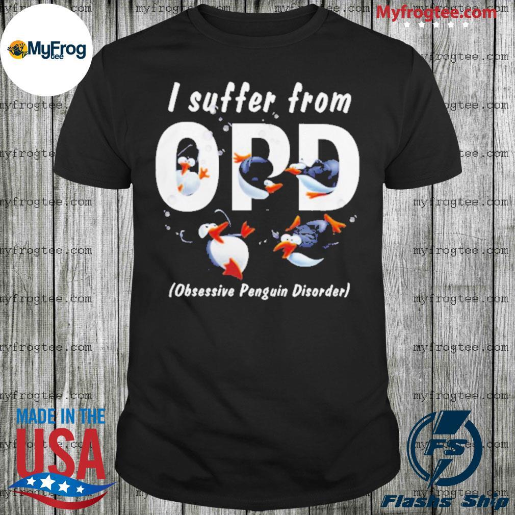 I suffer from OPD obsessive penguin disorder penguin shirt