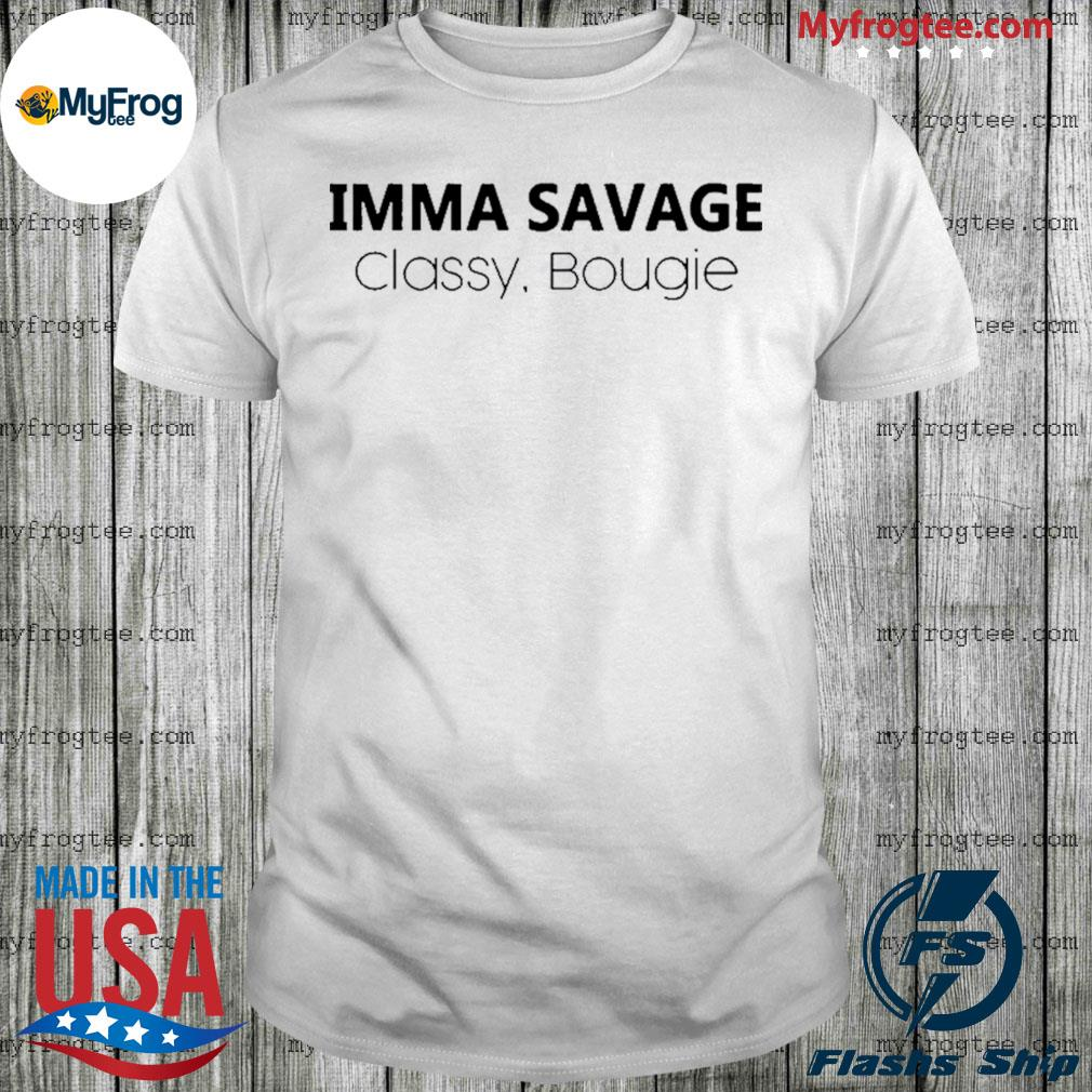Imma savage classy bougie shirt