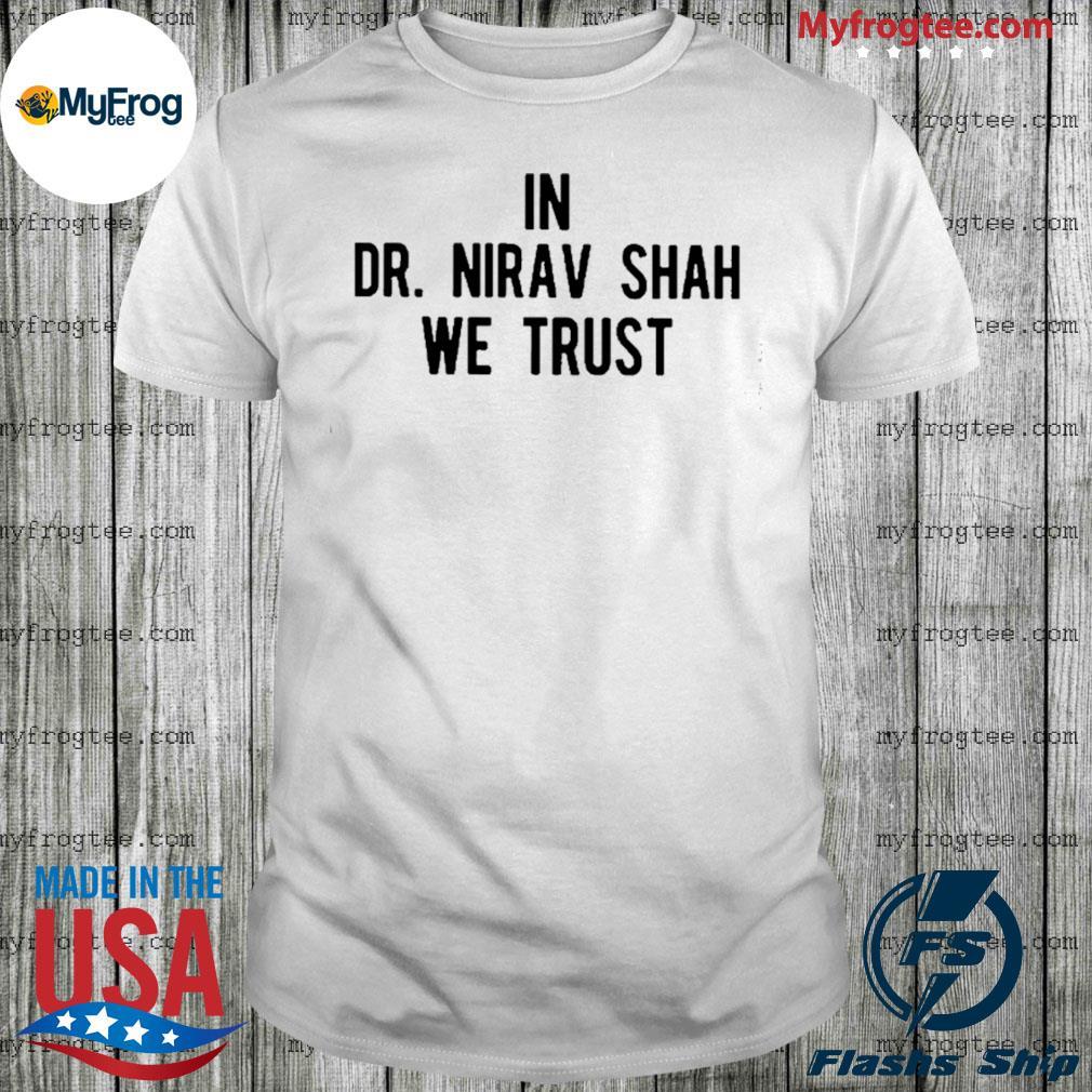 In Dr Nirav Shah We Trust Shirt