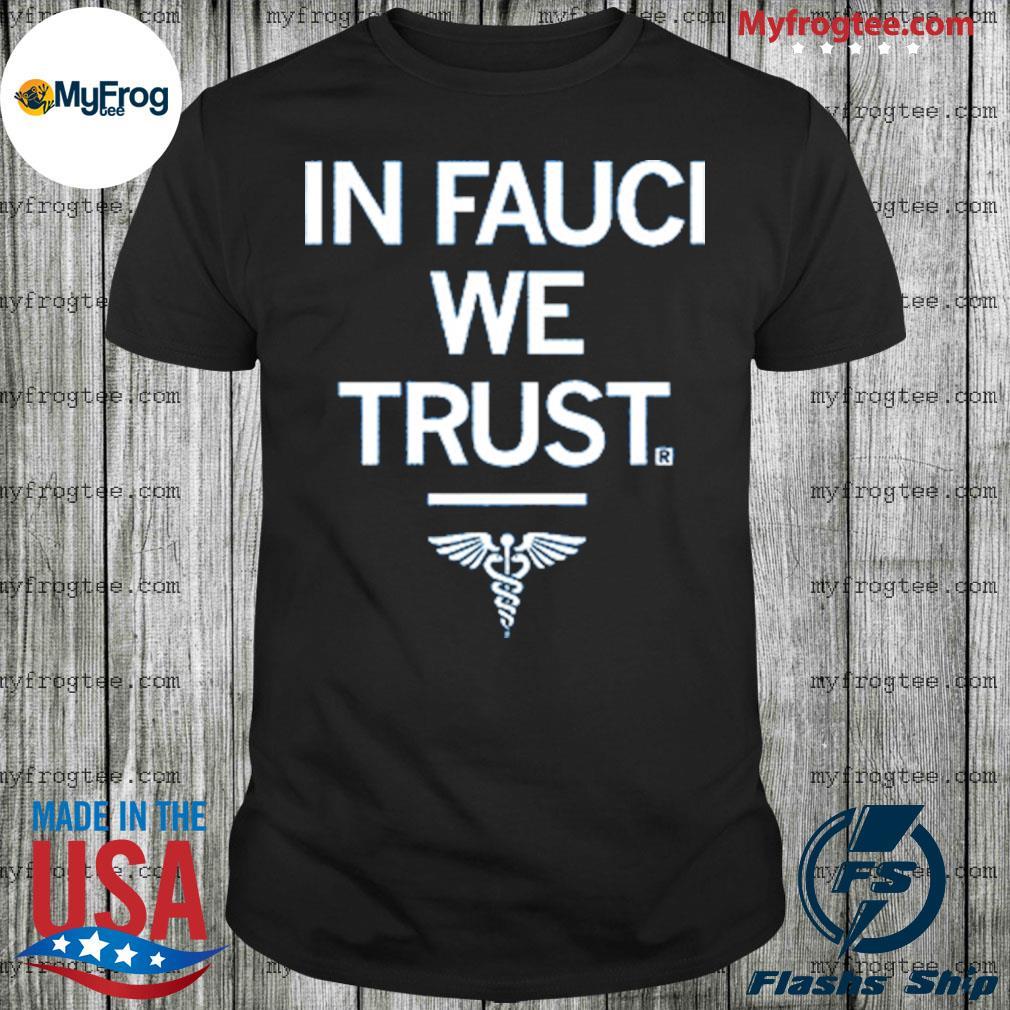 In Fauci We Trust shirt