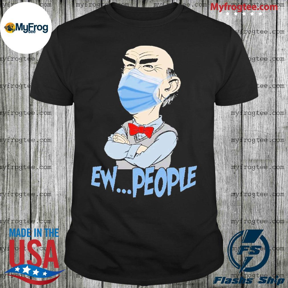 Jeff Dunham face mask Ew People Shirt