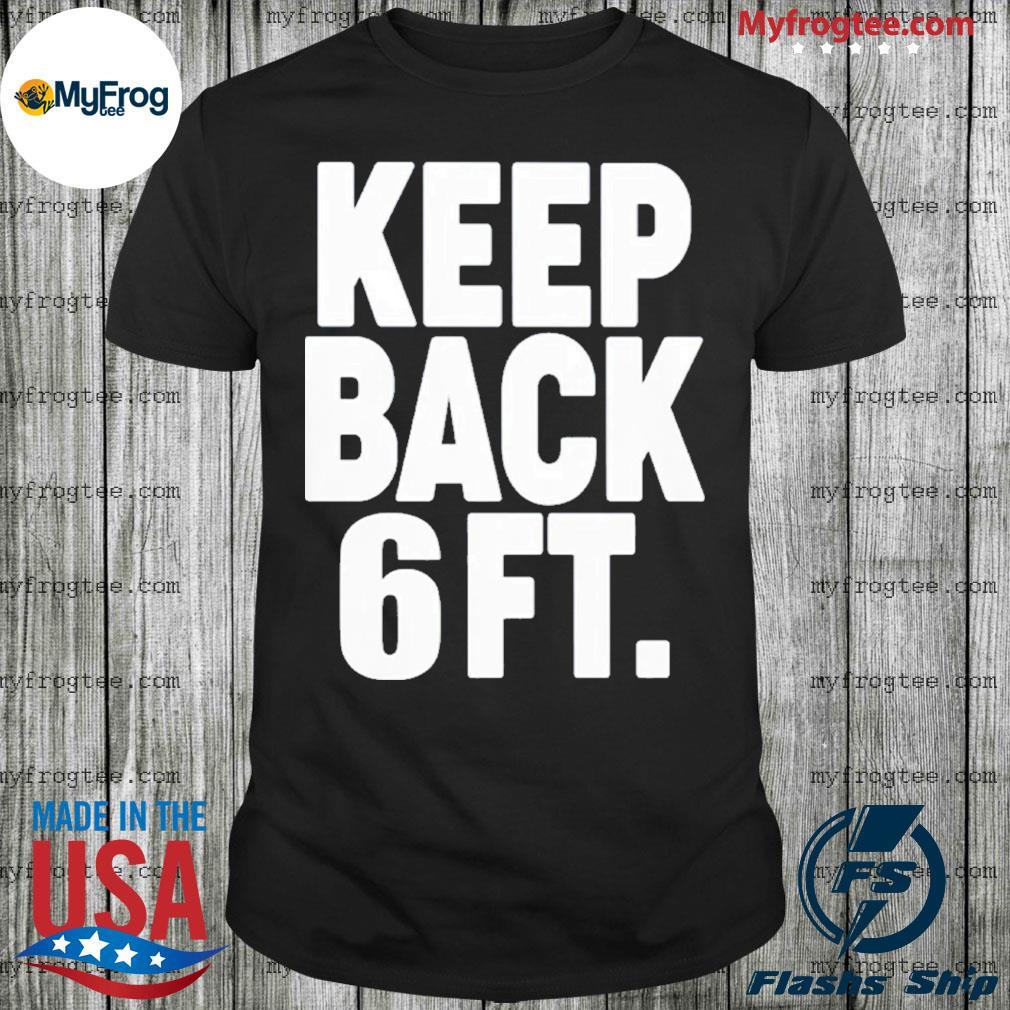 Keep back 6 ft tee shirt