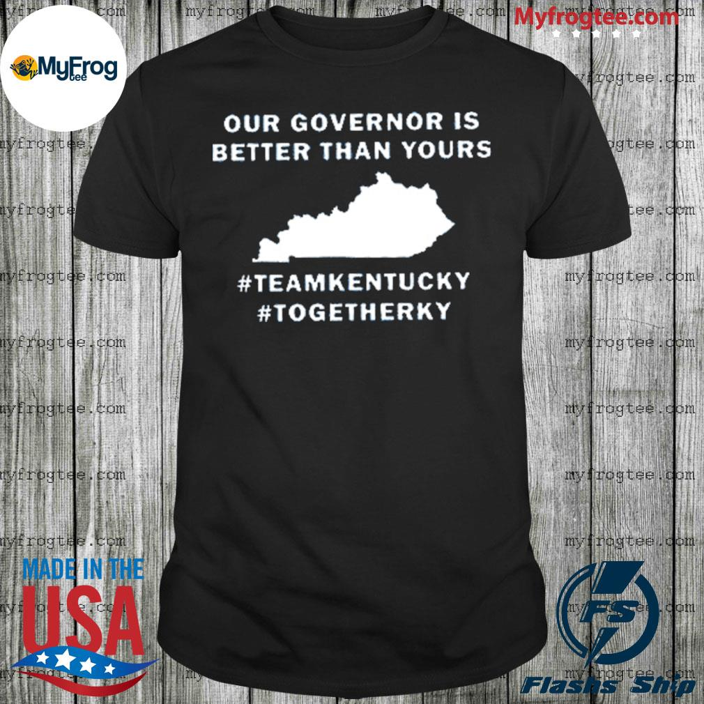 Kentucky our governor is better than yours shirt