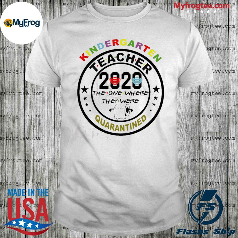 Kindergarten teacher 2020 the one where they were quarantined shirt