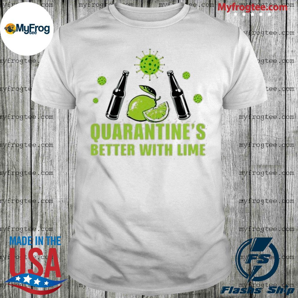 Lemonade quarantine is better with lime shirt
