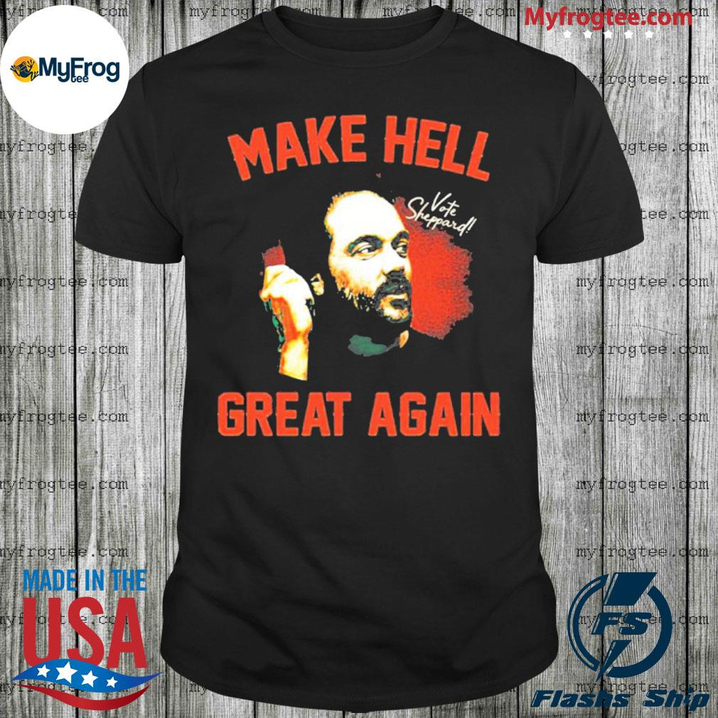 Mark Sheppard Make hell great again shirt