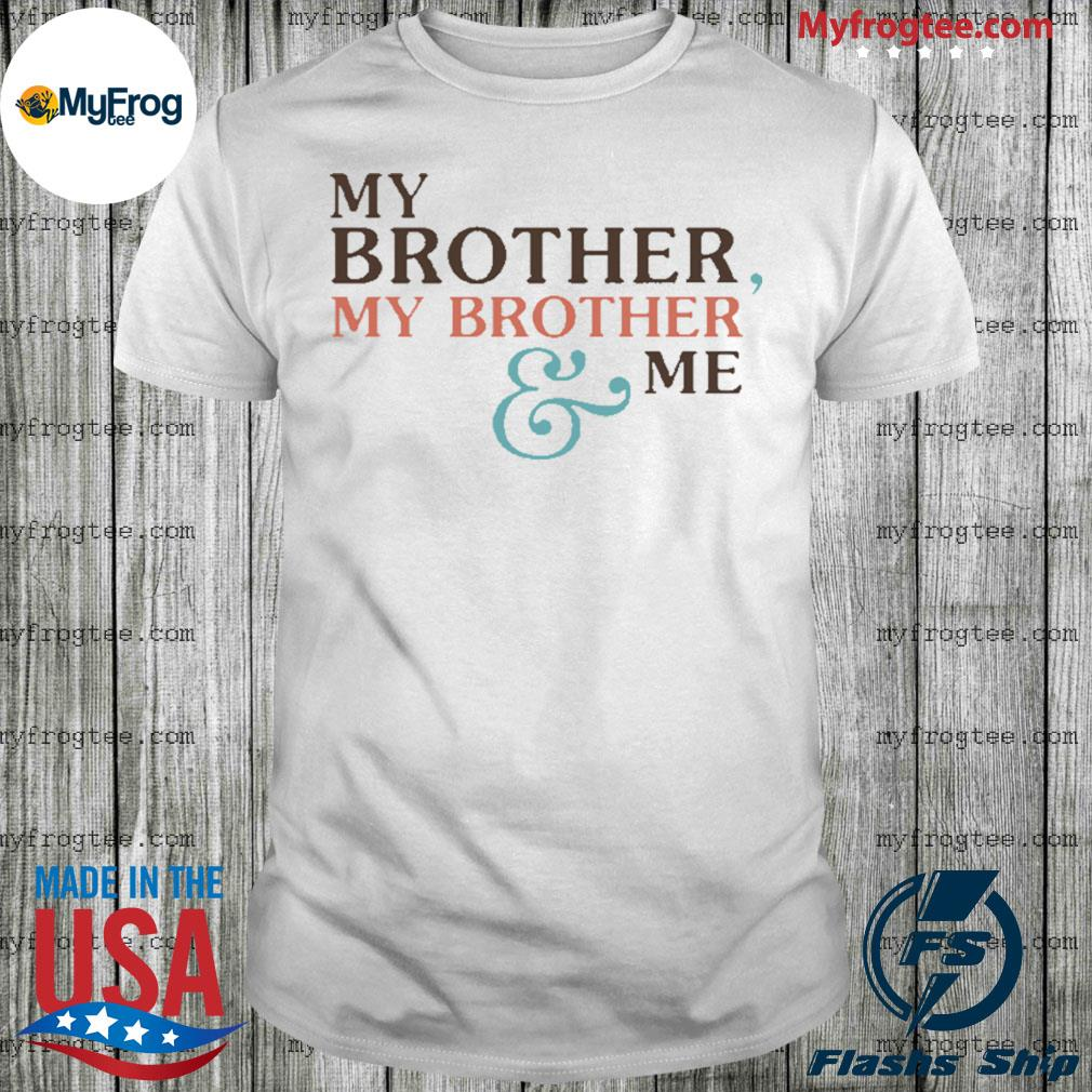 Mbmbam My Brother My Brother And Me shirt