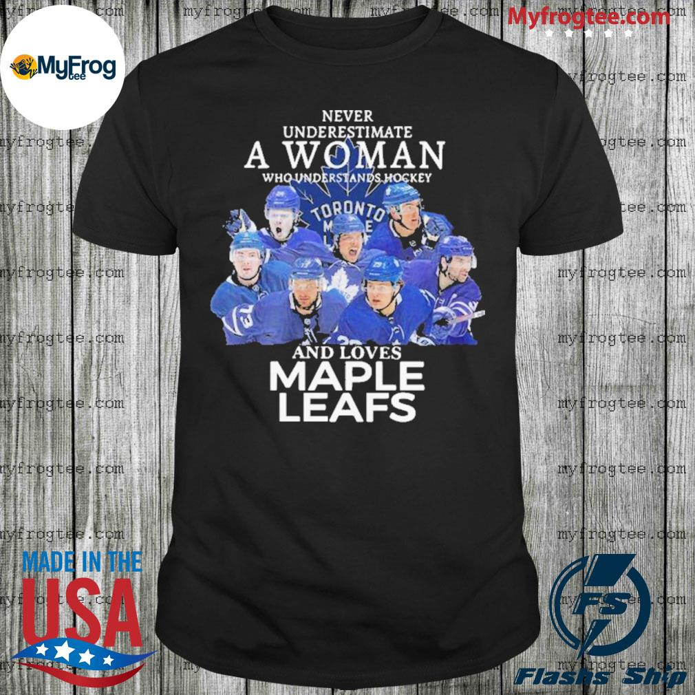 Never Underestimate A Woman Who Understands Hockey And Loves Maple Leafs Shirt