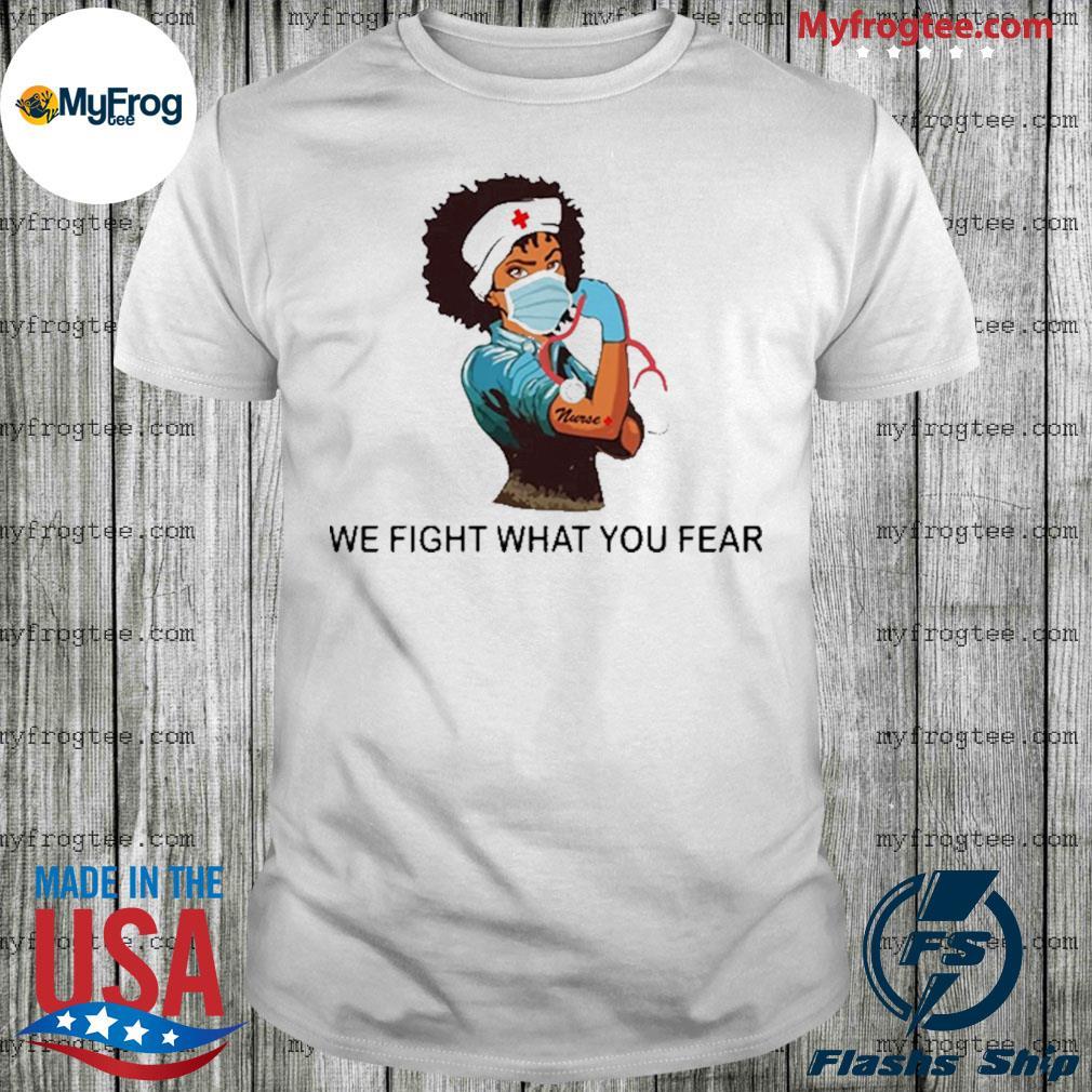Nurse we fight what you fear Corona shirt