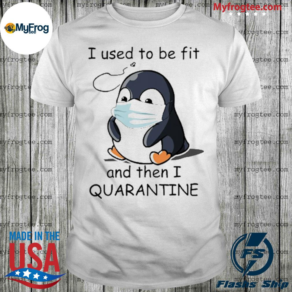 Penguin I used to be fit and then I quarantine shirt