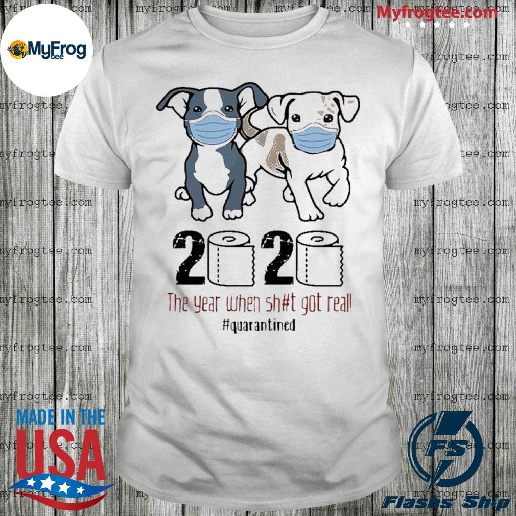 Pit bull 2020 the year when shit got real quarantined shirt