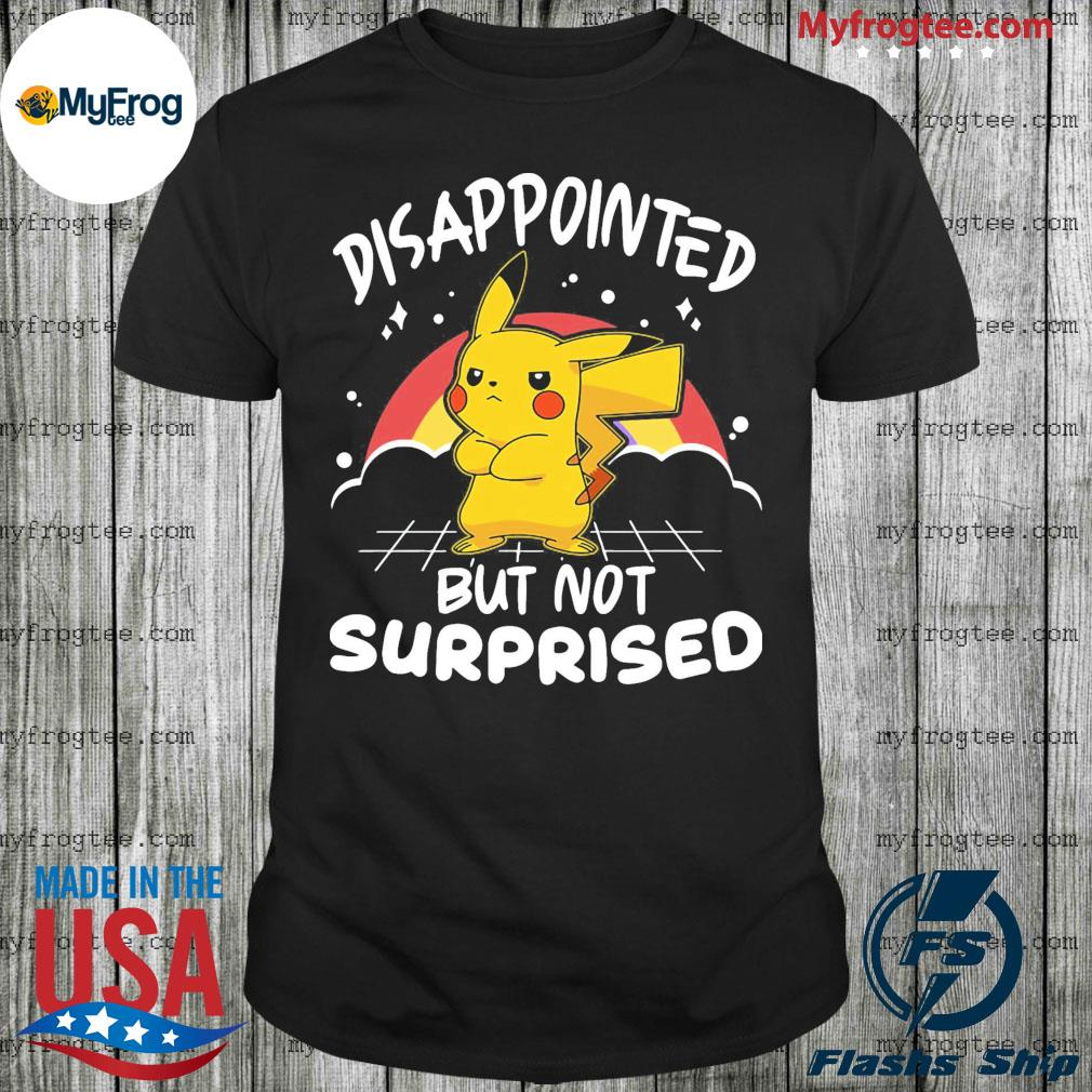 Pokemon Disappointed But Not Surprised Shirt