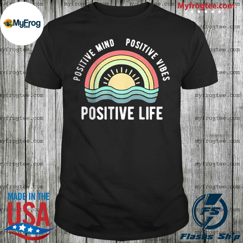 Positive mind positive vibes positive life rainbow shirt