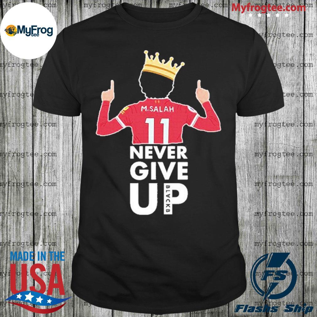 Pro Liverpool Mo Salah Never Give Up BLACKB shirt