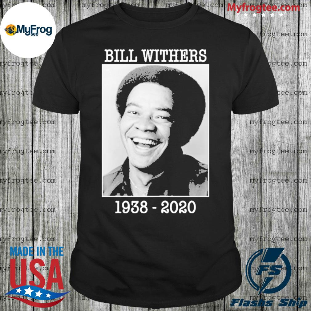 RIP Bill Withers 1938-2020 Music Legend shirt