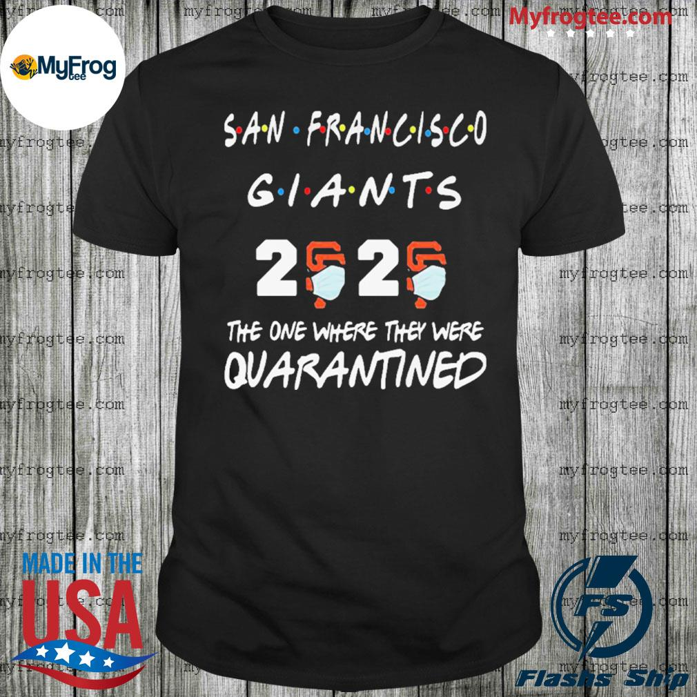 San Francisco Giants 2020 the one where they were quarantined covid-19 shirt