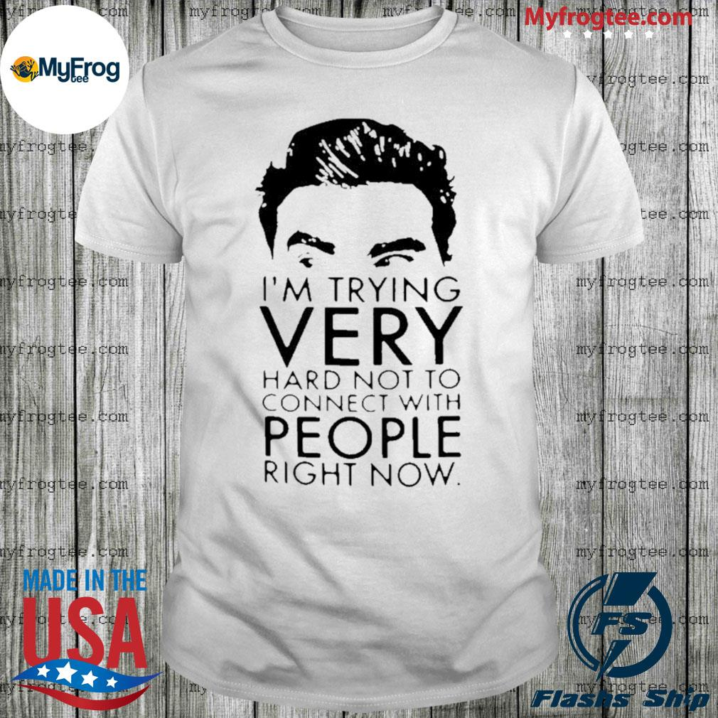 Schitt's Creek david I'm trying very hard not to connect with people right now for shirt