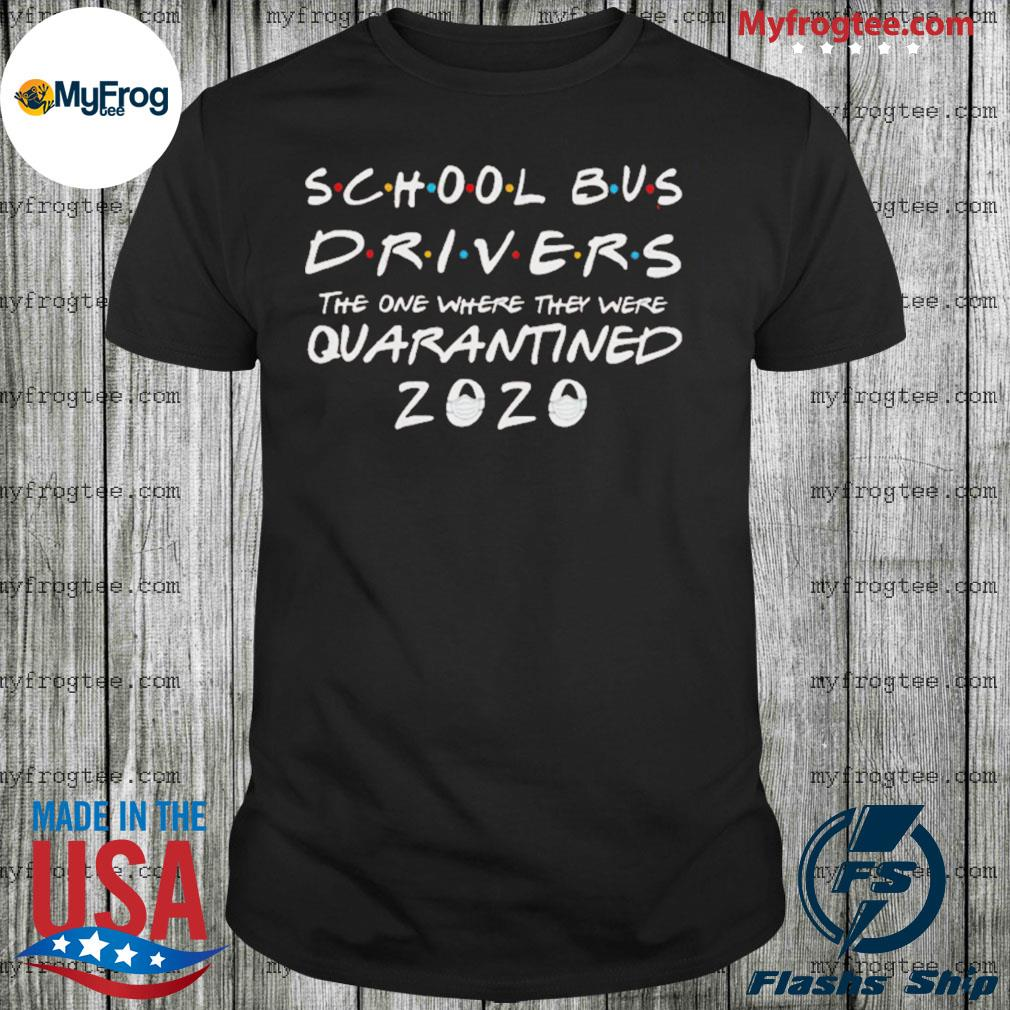 School bus 2020 drivers the one where they were quarantined shirt