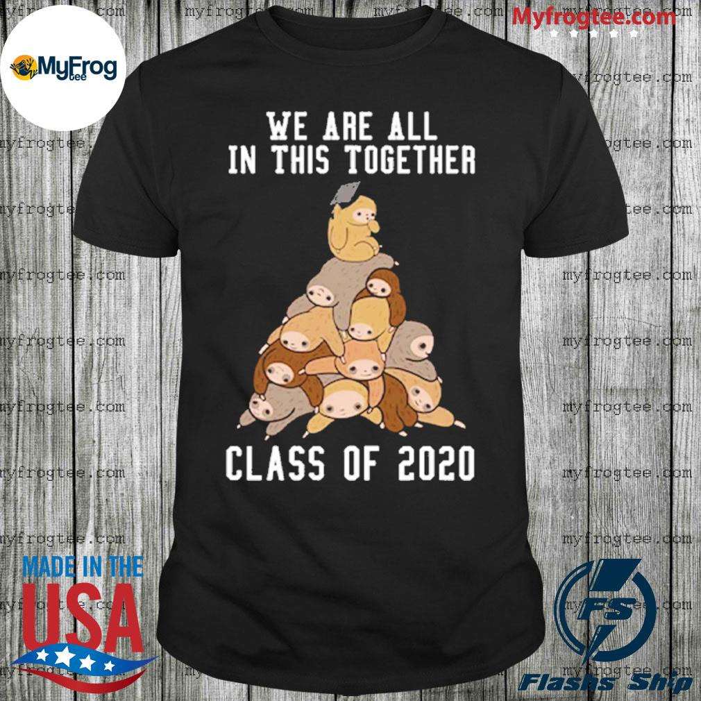 Sloth we are all in this together class of 2020 shirt