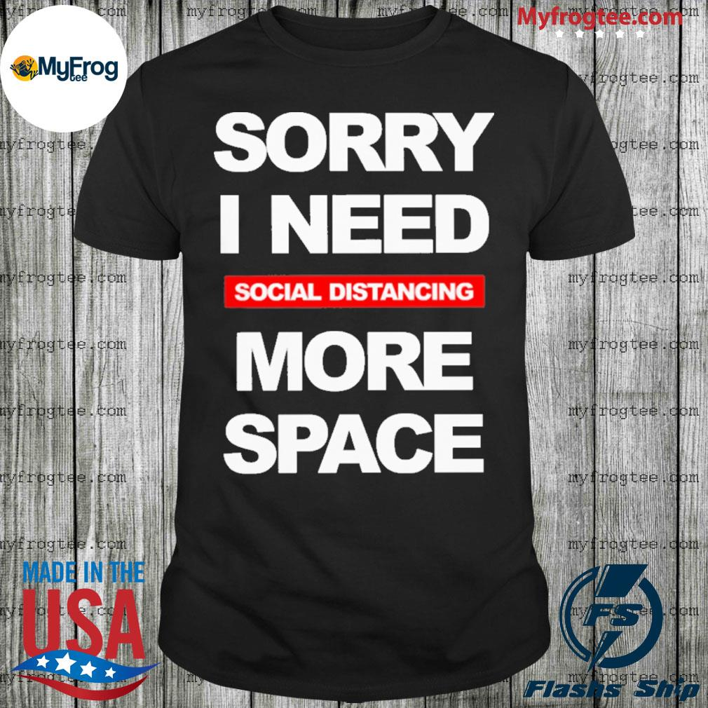 Social Distancing More space shirt