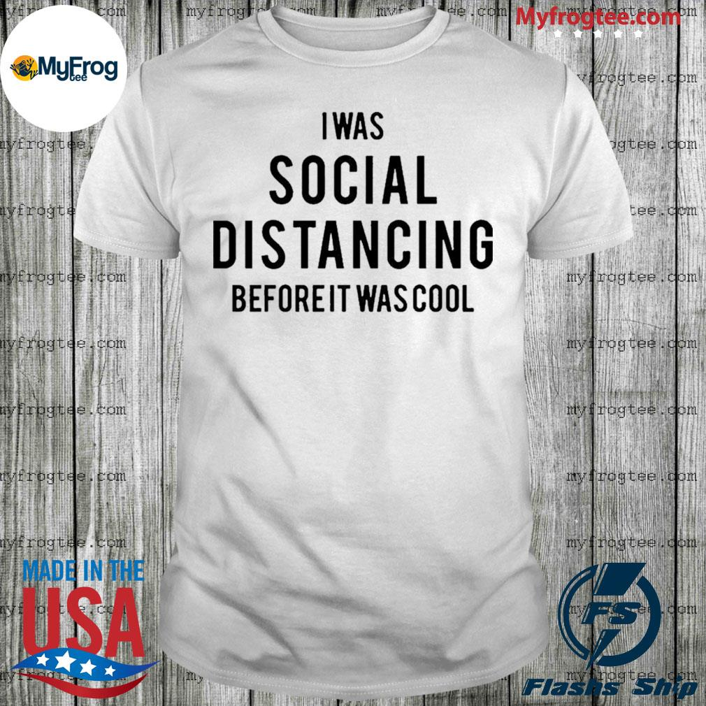 Social Distancing shirt I Was Social Distancing Beforeit Was Cool Shirt