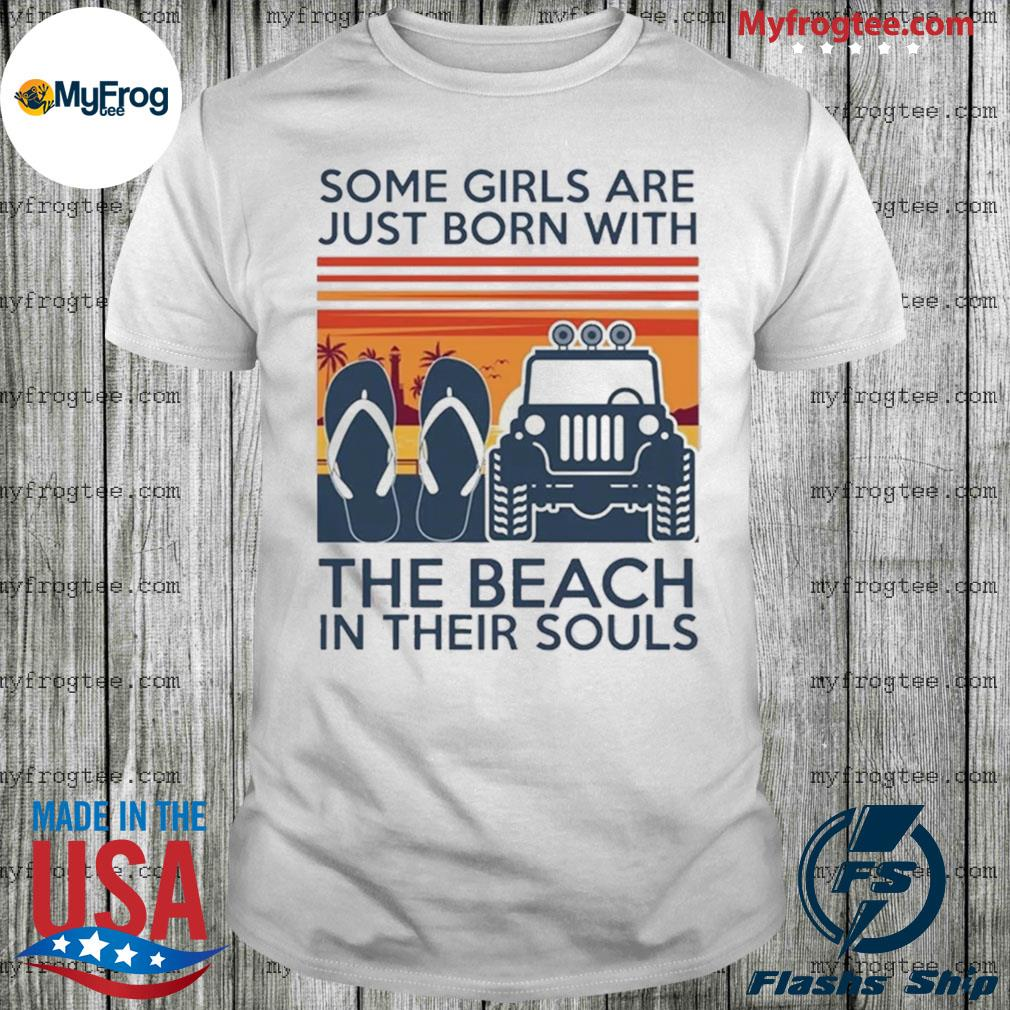 Some girls are just born with the beach in their souls Jeep and flip flop Vintage shirt