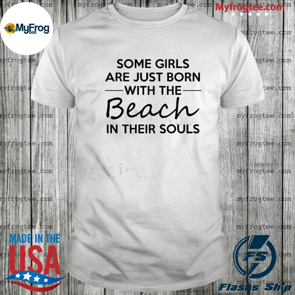 Some girls are just born with the Beach in their souls shirt