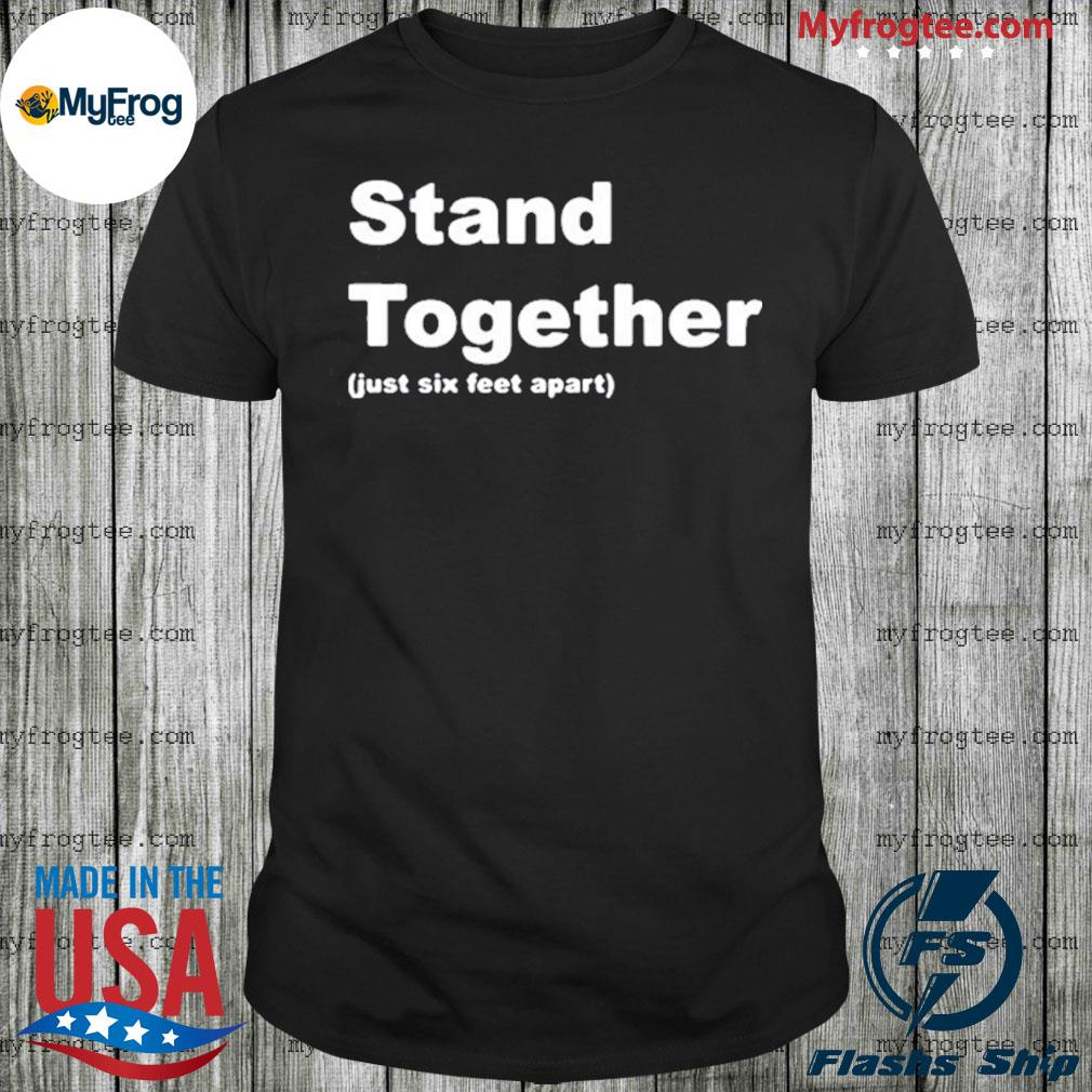 Stand Together Just Six Feet Apart Shirt