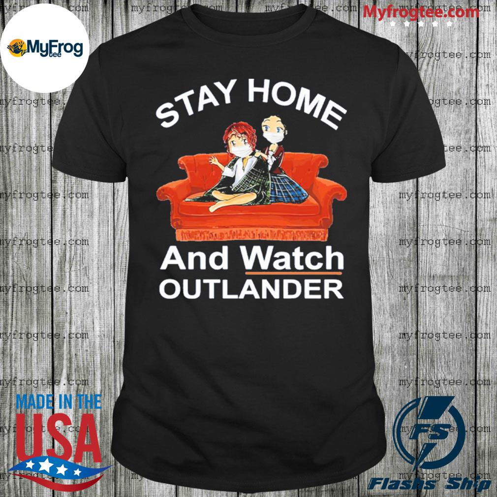 Stay home and wat Outlander shirt