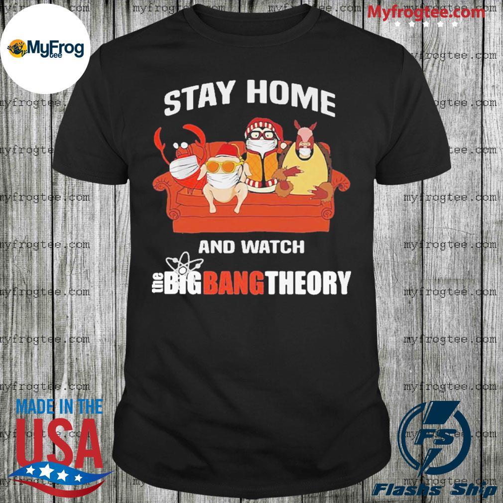 Stay home and watch Bigbangtheory shirt