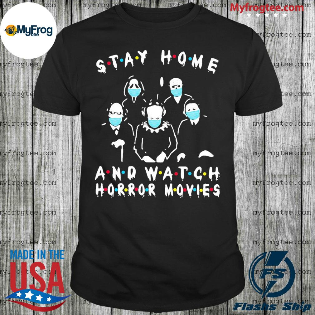 Stay Home And Watch Horror Movies Covid 19 shirt