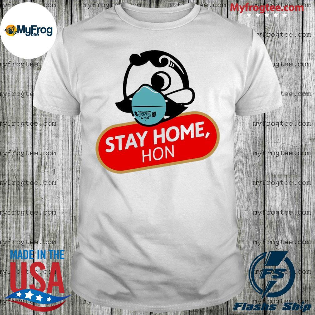 Stay Home Hon shirt