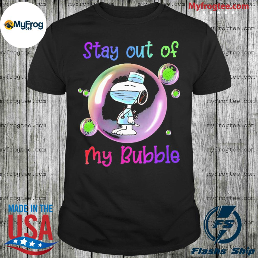 Stay Out of My Bubble Funny Shirt Snoopy Lovers Shirt Quarantined Social Distancing Stay at Home Shirt