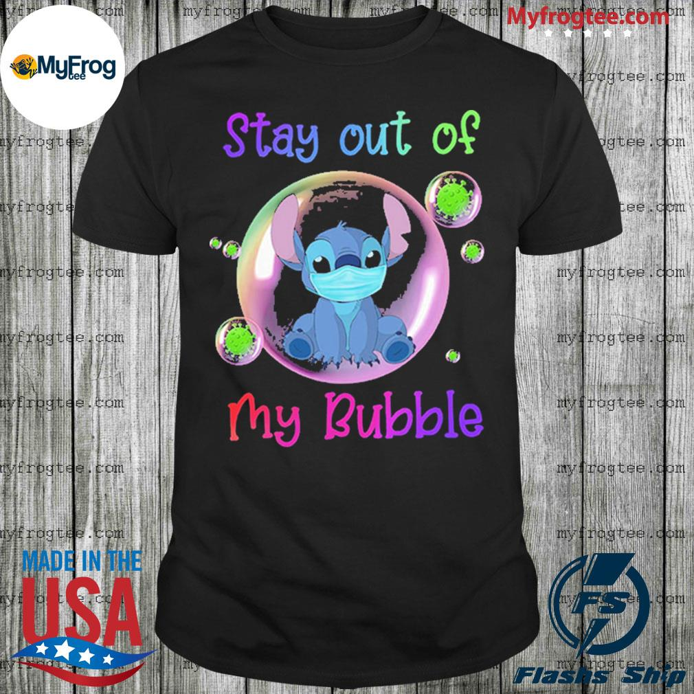 Stay Out of My Bubble Funny Shirt Stitch Lovers Shirt Quarantined Social Distancing Stay at Home Shirt