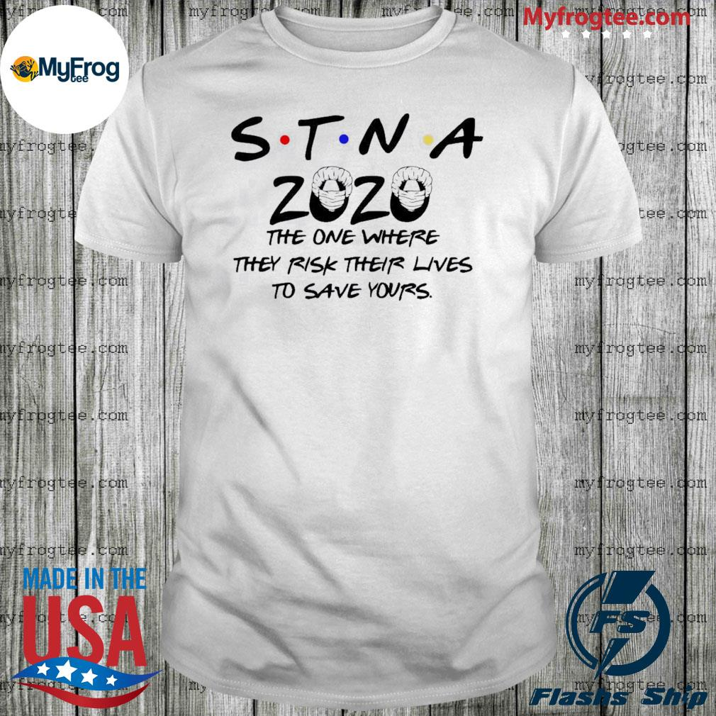 STNA 2020 the one where they risk their lives to save yours Shirt