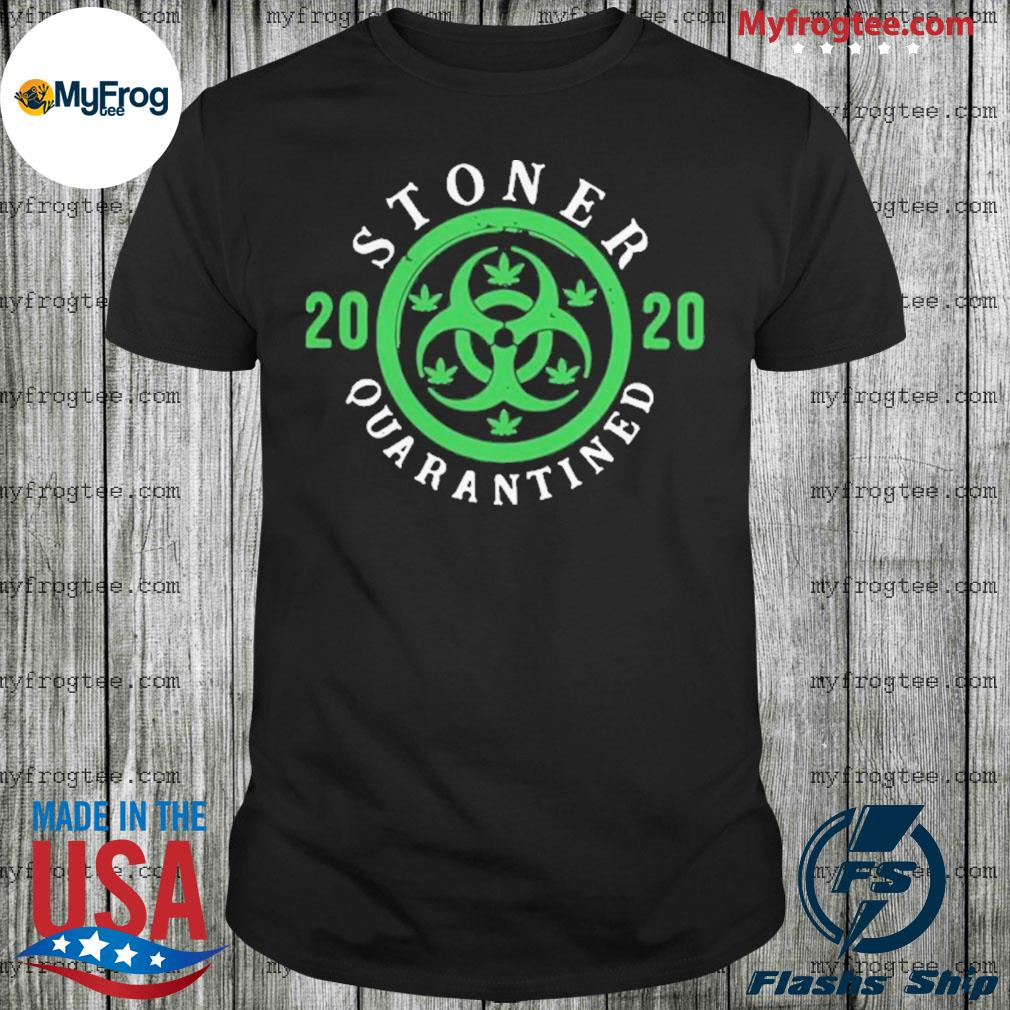 Stoner 2020 Quarantined Shirt