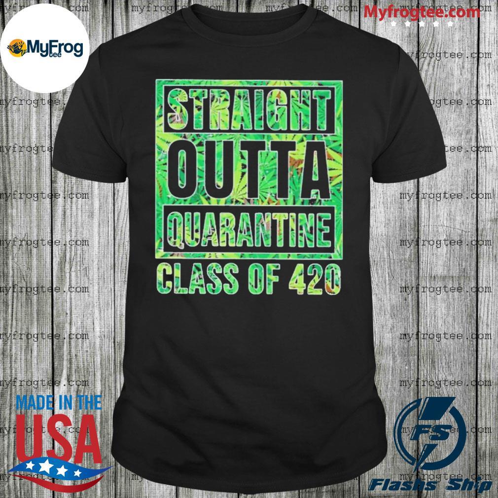 Straight outta quarantine class of 420 shirt
