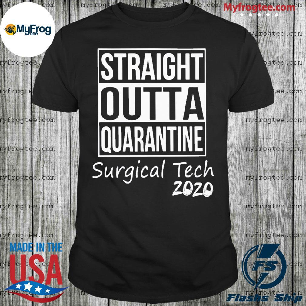 Straight outta quarantine surgical tech 2020 shirt