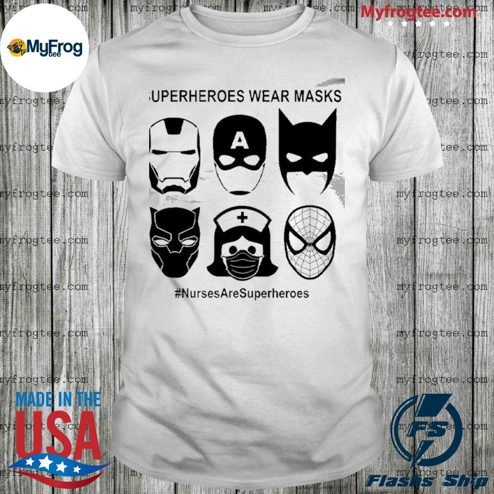 Superheroes wear masks nurses are superheroes shirt