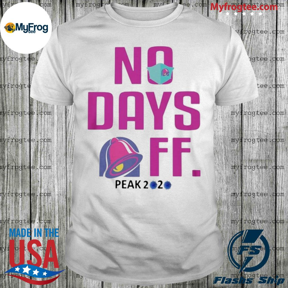 Taco bell no day off peak 2020 shirt