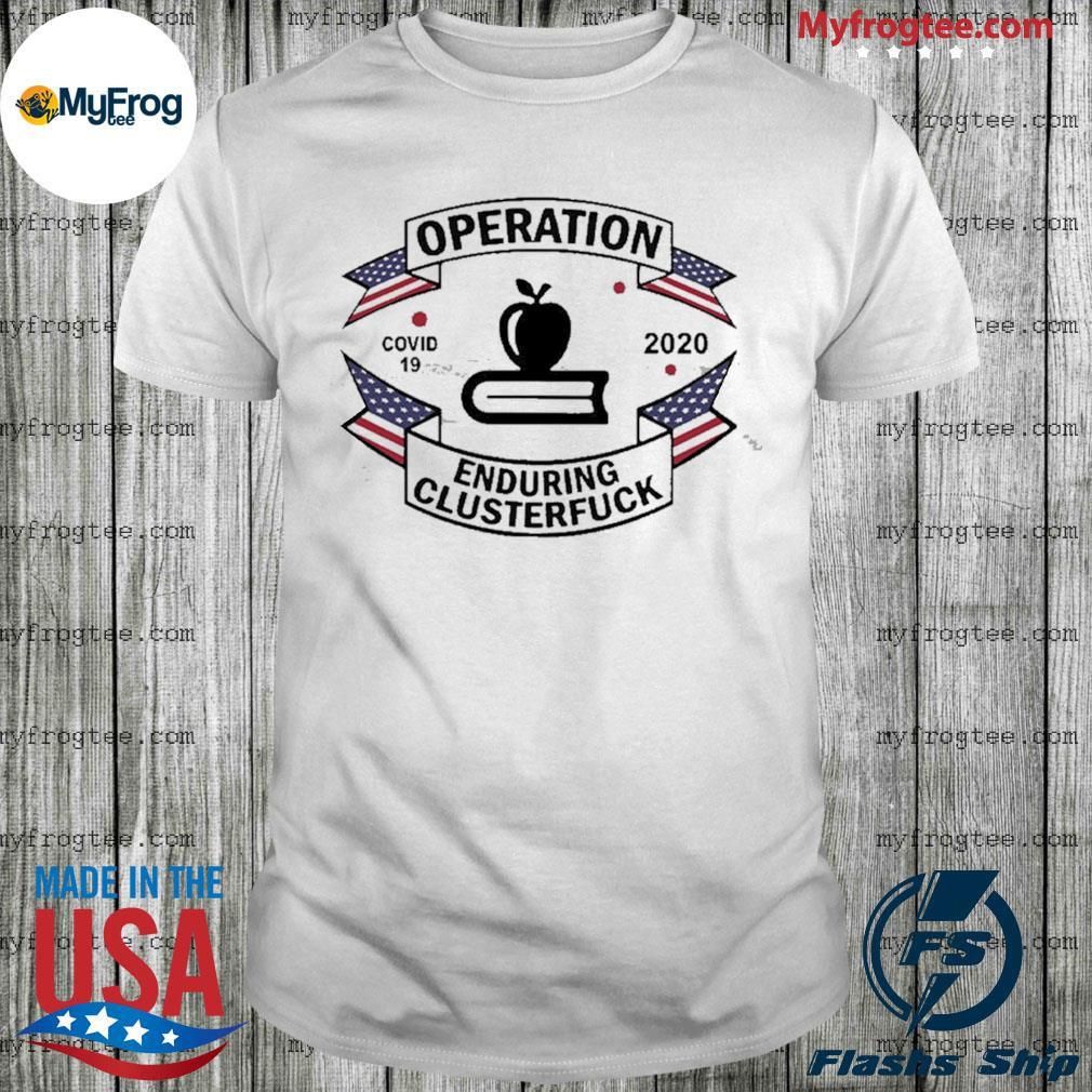 Teacher Operation Enduring Clusterfuck COVID 19 2020 Shirt