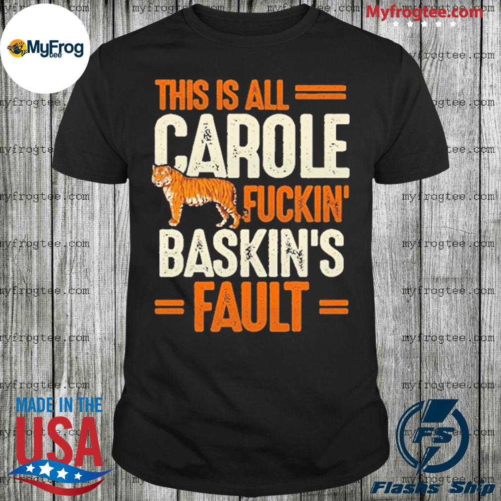 This is Carole Fucking Baskin Fault Tiger shirt