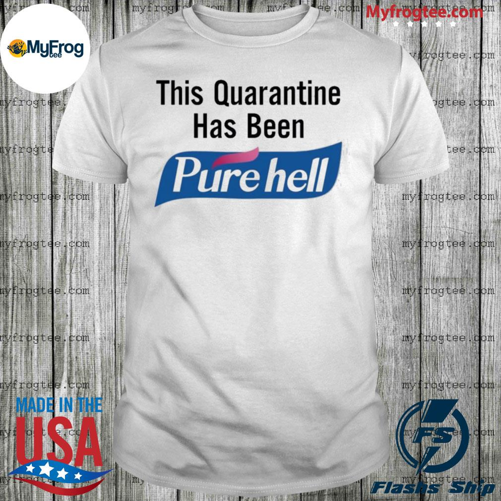 This quarantine has been Purehell shirt