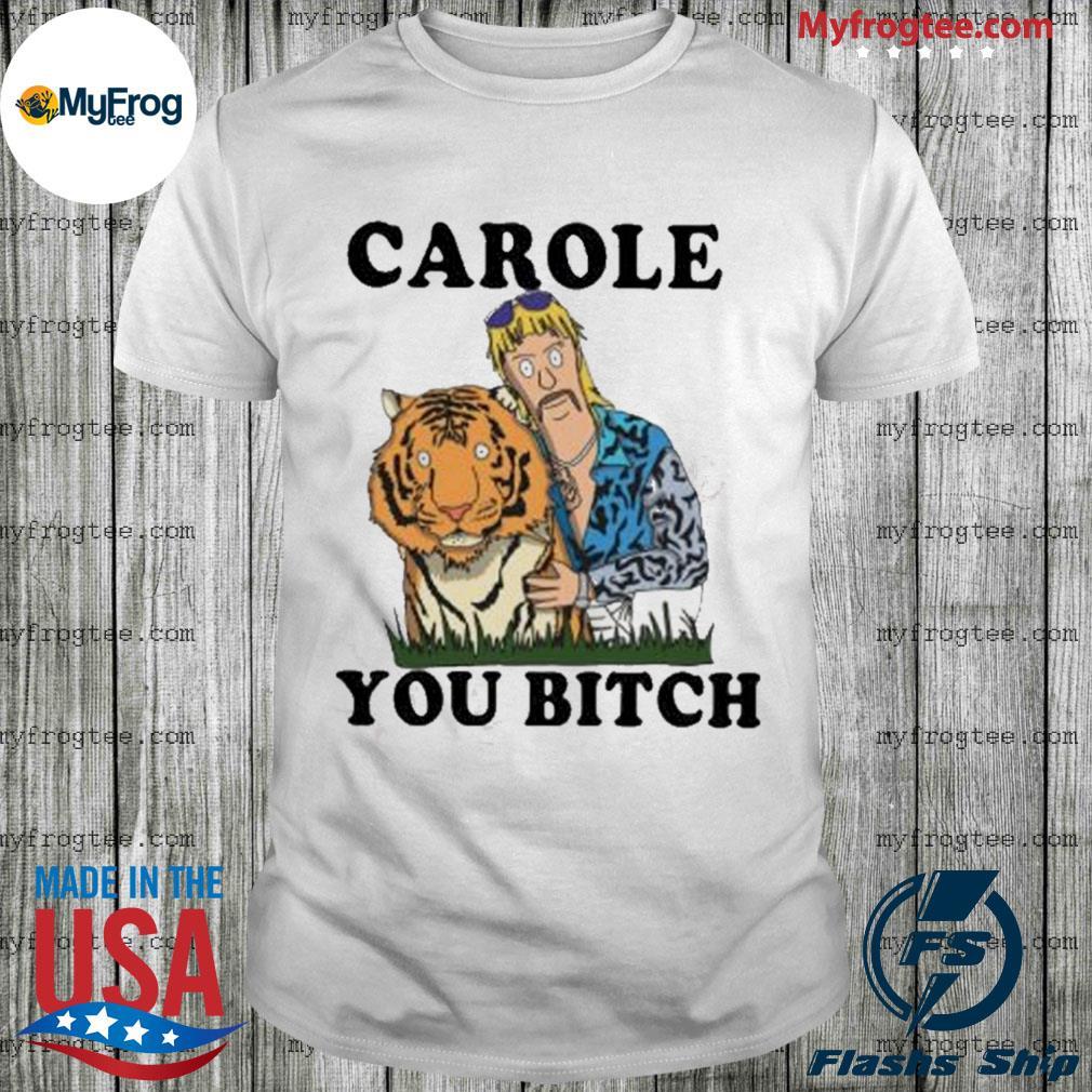 Tiger King Joe Exotic carole you bitch shirt