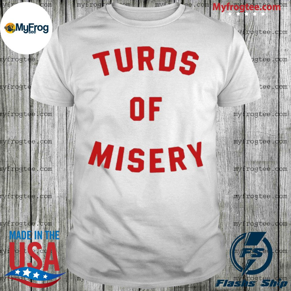 Turds of misery shirt