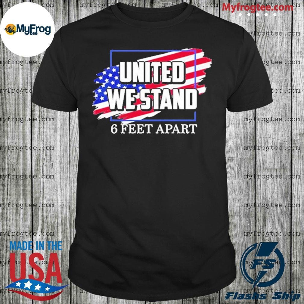 United we stand 6 feet apart American flag shirt