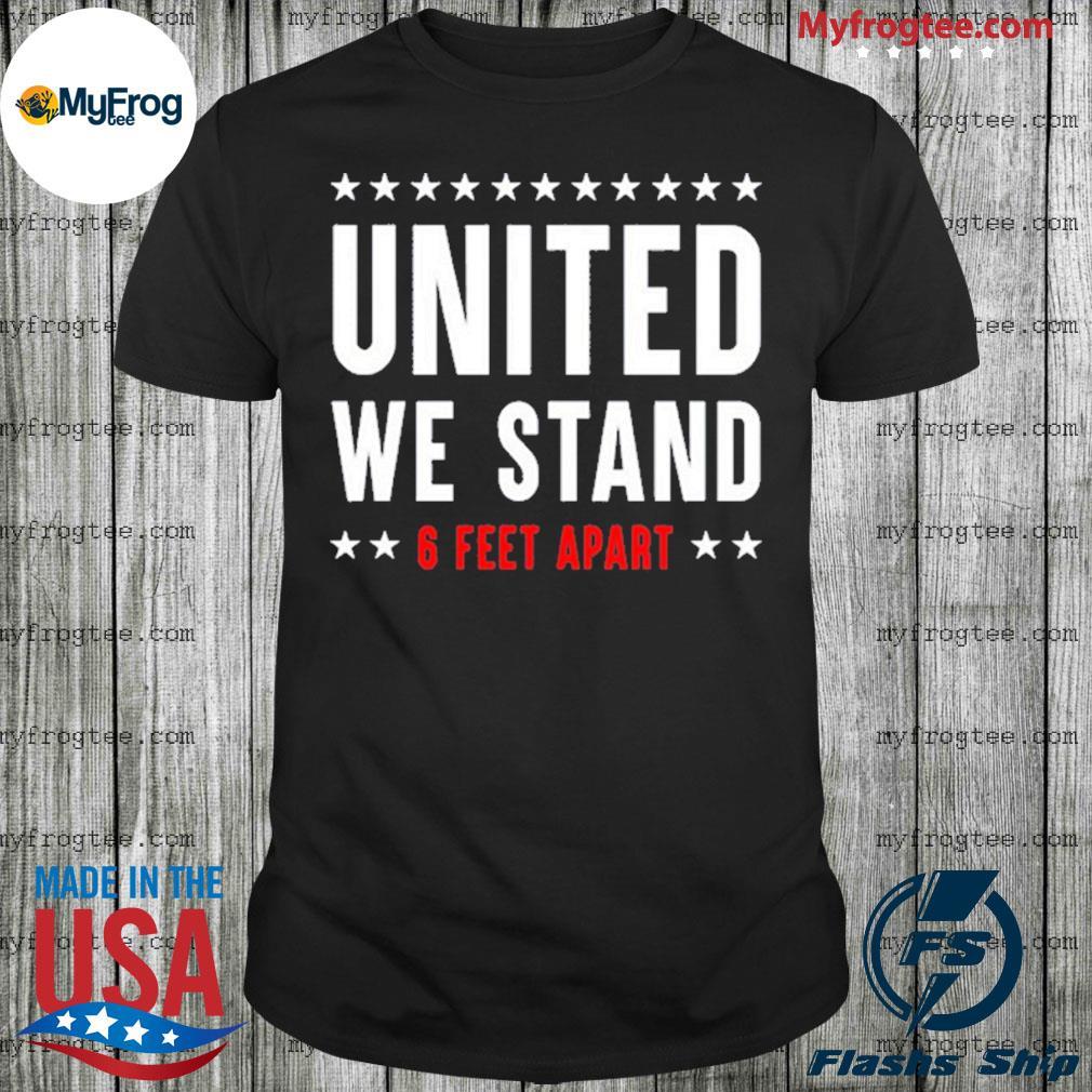 United We Stand 6 Feet Apart COVID-19 Corona Virus shirt