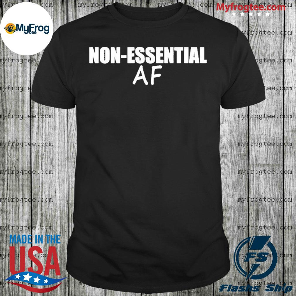 Virus Pandemic Non-Essential AF shirt