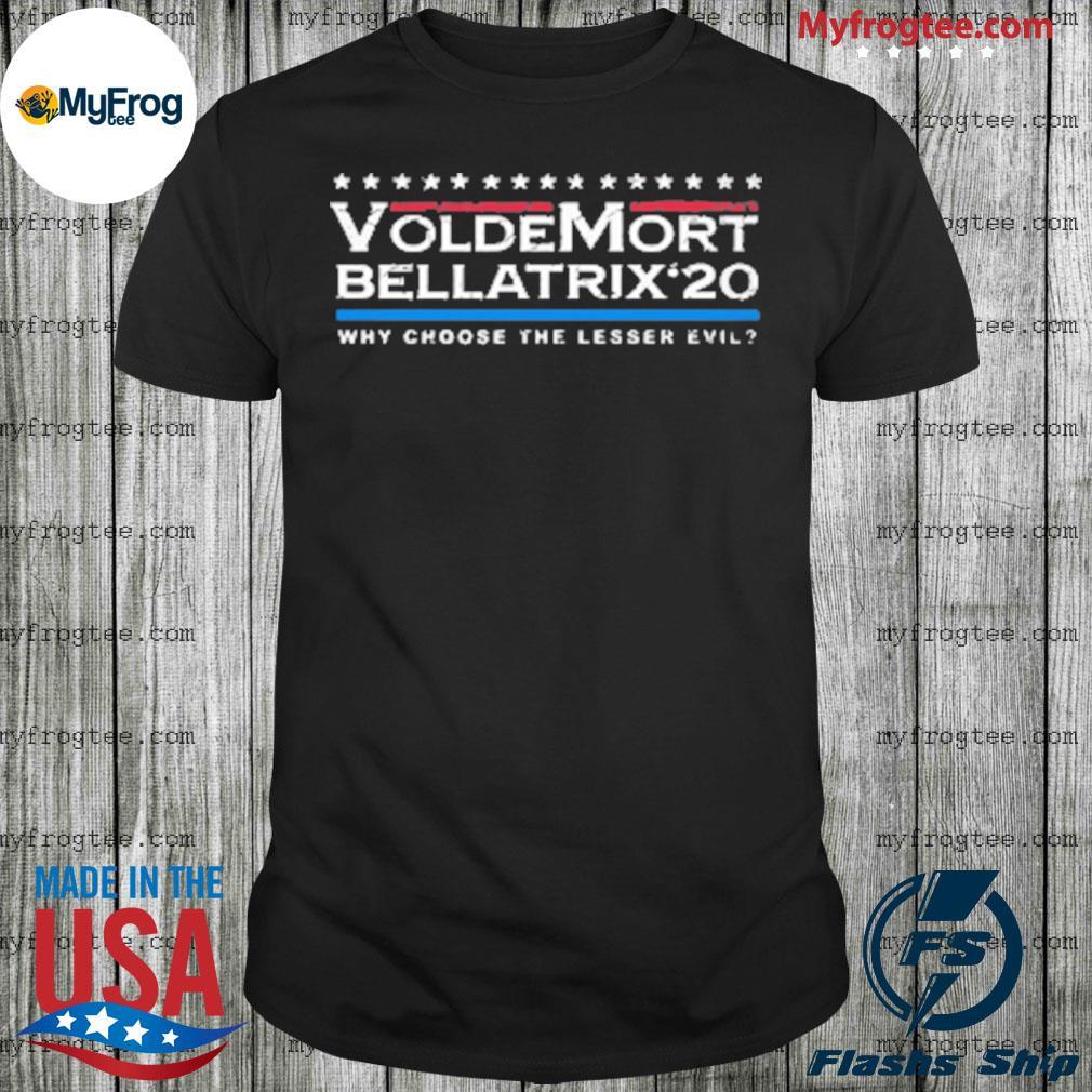 Voldemort Bellatrix 2020 Why Choose The Lesser Evil shirt