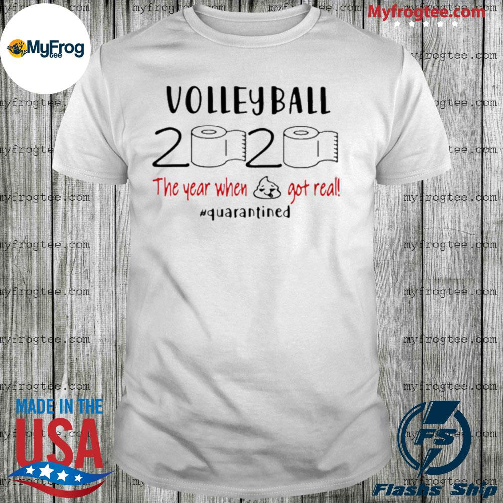 Volleyball 2020 The Year When Shit Got Real Quarantined shirt